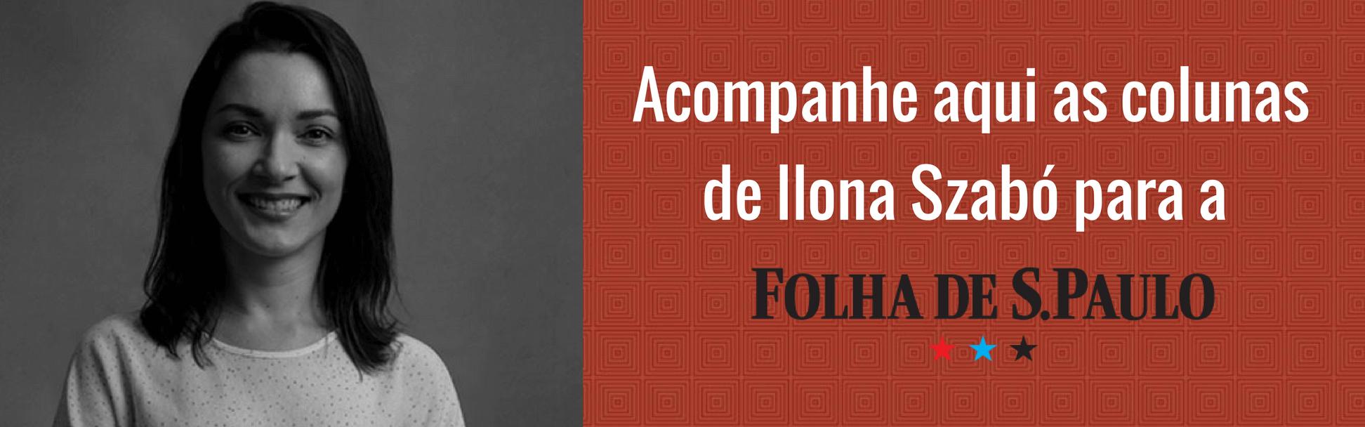 coluna na folha de são paulo de ilona Szabó, do Instituto Igarapé