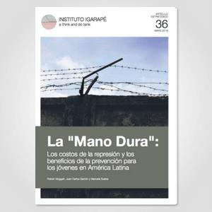La Mano Dura - Los costos de la represión y los beneficios de la prevención para los jóvenes en América Latina