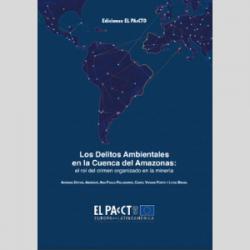 Los Delitos Ambientales en la Cuenca del Amazonas: el rol del crimen organizado en la minería