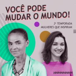 Podcast com Marina Silva: luta pela vida e pelo Brasil
